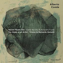 Conde, Alberto Iberian Roots Trio: The Wake Of An Artist - Tribute To Bernardo Sassetti (Clean Feed)
