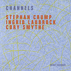 Crump, Stephan / Ingrid Laubrock / Cory Smythe: Channels