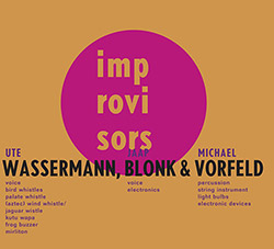 Wassermann, Ute / Jaap Blonk / Michael Vorfeld : Improvisors