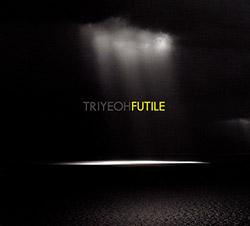 Triyeoh (Bashford / Trigg / Yeoh): Futile