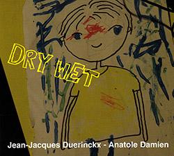 Duerinckx, Jean-Jacques / Anatole Damien : Dry / Wet