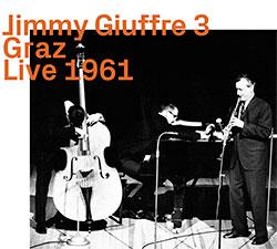 Giuffre, Jimmy 3 (w / Bley / Swallow): Graz Live 1961
