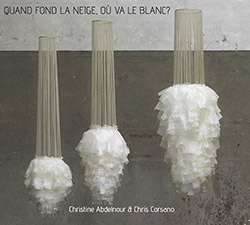 Abdelnour, Christine / Chris Corsano: Quand Fond La Neige, Où Va Le Blanc ? (Relative Pitch)