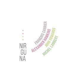Carrier, Francois / Alexander Hawkins / John Edwards / Michel Lambert: Nirguna [2 CDs] (Listen! Foundation (Fundacja Sluchaj!))