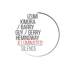 Kimura, Izumi / Barry Guy / Gerry Hemingway : Illuminated Silence (Listen! Foundation (Fundacja Sluchaj!))