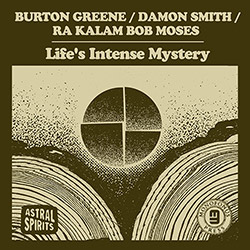 Greene / Smith / Moses: Life's Intense Mystery [CASSETTE w/DOWNLOAD] (Astral Spirits)