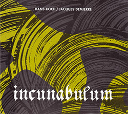 Hans Koch / Jacques Demierre: Incunabulum (Herbal International)