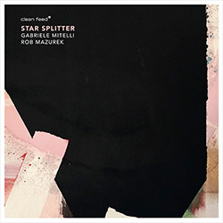 Mitelli, Gabriele / Rob Mazurek: Star Splitter [VINYL]