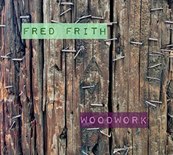 Frith, Fred : Woodwork / Live At Ateliers Claus
