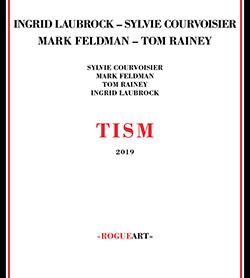 Laubrock, Ingrid / Sylvie Courvoisier / Mark Feldman / Tom Rainey : Tism (RogueArt)