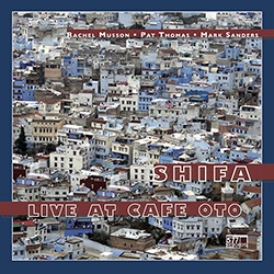 Musson, Rachel / Pat Thomas / Mark Sanders: Shifa: Live at Cafe Oto [VINYL + DOWNLOAD]
