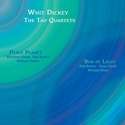 Dickey, Whit / The Tao Quartets: Peace Planet & Box of Light [2 CDs]