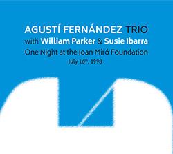 Fernandez, Agusti Trio (w. William Parker / Susie Ibarra): One Night At The Joan Miro Foundation