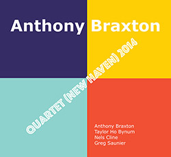 Braxton, Anthony (w/ Nels Cline, Greg Saunier, Taylor Ho Bynum): Quartet (New Haven) 2014 [4 CDs] (Firehouse 12 Records)