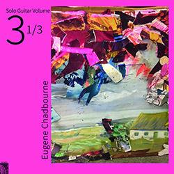 Chadbourne, Eugene: Solo Guitar Volume 3-1/3 [VINYL]