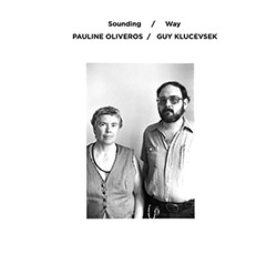 Oliveros, Pauline / Guy Klucevsek: Sounding / Way [VINYL]