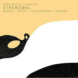From Wolves To Whales (Rempis / Wooley / Niggenkemper / Corsano): Strandwal [2 CDs]