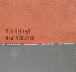 Wachsmann, Philipp / Trevor Taylor / Paul Medley / Matthew Hutchinson : Old Dreams New Horizons (FMR)