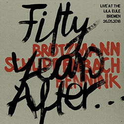 Brotzmann / Schlippenbach / Bennink: Fifty Years After... Live at the Lila Eule 2018