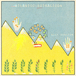 Dunston, Nick: Atlantic Extraction (Out Of Your Head Records)