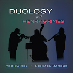 Daniel, Ted with Henry Grimes / Michael Marcus: Duology [VINYL]