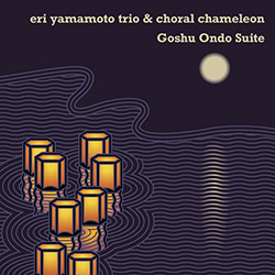 Yamamoto, Eri Trio / Choral Chameleon: Goshu Ondo Suite