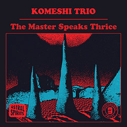 Komeshi Trio (Kolovos / Shiroishi / Meek): The Master Speaks Thrice [CASSETTE w/ DOWNLOAD]