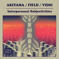 Akiyama / Field / Vidic: Interpersonal Subjectivities [CASSETTE + DOWNLOAD] (Astral Spirits)