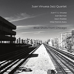 Vinuesa, Juan Jazz Quartet (Vinuesa / Berman / Roebke Avery): Blue Shots From Chicago (NoBusiness)