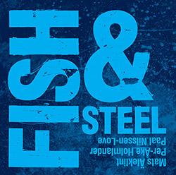 Fish & Steel (Mats Aleklint / Per-Ake Holmlander / Paal Nilssen-Love): Fish & Steel (PNL)