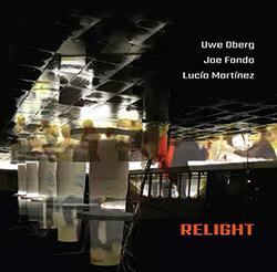 Oberg, Uwe / Joe Fonda / Lucia Martinez: Relight
