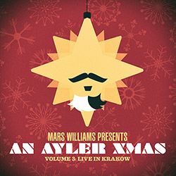 Williams, Mars Presents: An Ayler Xmas Volume 3 Live in Krakow (Not Two)