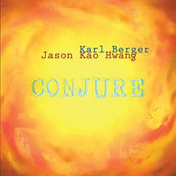 Berger, Karl / Jason Kao Hwang: Conjure (True Sound Recordings)