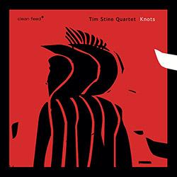 Stine, Tim Quartet: Knots (Clean Feed)