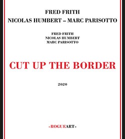 Frith, Fred / Nicolas Humbert / Marc Parisotto: Cut Up The Border
