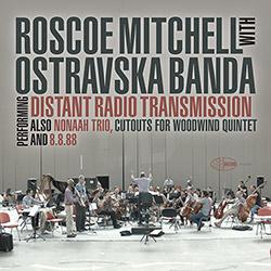 Mitchell, Roscoe / Ostravaska Banda: Distant Radio Transmission