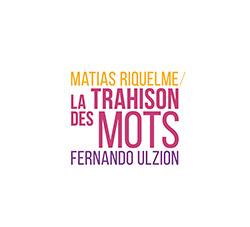 Riquelme, Matias / Fernando Ulzion: La Trahison Des Mots