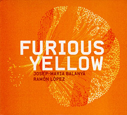 Balanya, Josep-Maria / Ramon Lopez: Furious Yellow (Creative Sources)