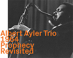 Albert Ayler Trio 1964: Prophecy Revisited (ezz-thetics by Hat Hut Records Ltd)