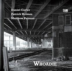 Carter, Daniel / Patrick Holmes / Matthew Putman: Whoadie