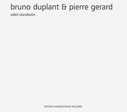Bruno Duplant and Pierre Gerard: Soleil Clandestin (Edition Wandelweiser)