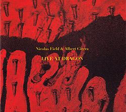 Field, Nicolas / Albert Cirera: Live at Dragon