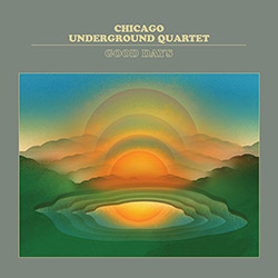 Chicago Underground Quartet: Good Days [VINYL] (Astral Spirits)