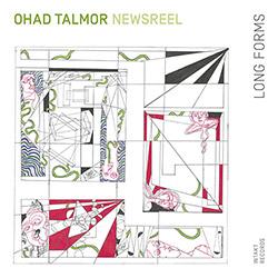Talmor, Ohad Newsreel Sextet: Long Forms (Intakt)