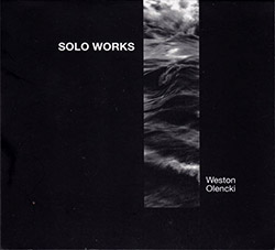 Weston Olencki: Solo Works (Creative Sources)