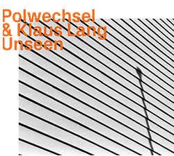 Polwechsel & Klaus Lang: Unseen (ezz-thetics by Hat Hut Records Ltd)
