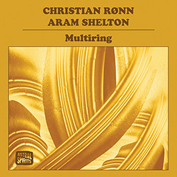 Ronn, Christian / Aram Shelton: Multiring [CASSETTE w/ DOWNLOAD] (Astral Spirits)