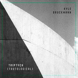 Bruckmann, Kyle: Triptych (Tautological)