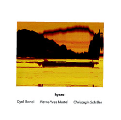 Cyril Bondi / Pierre-Yves Martel / Christoph Schiller: hyazo (Another Timbre)