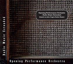 Opening Performance Orchestra: Radio Music Extended (Based on John Cage's Radio Music) (Sub Rosa)